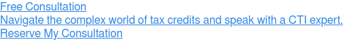 Free Consultation  Navigate the complex world of tax credits and speak with a CTI expert. Reserve My Consultation
